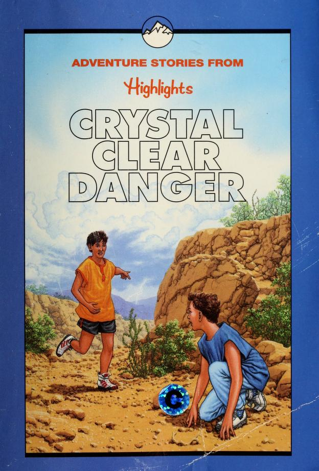 Crystal clear danger by compiled by the editors of Highlights for Children