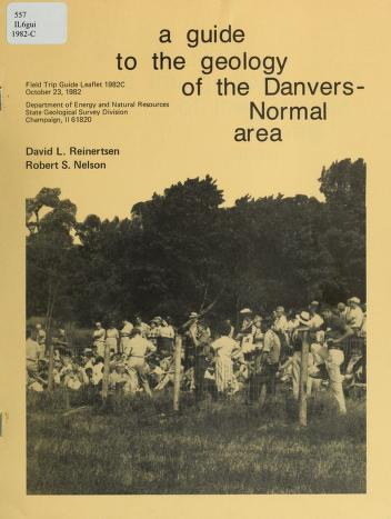 A guide to the geology of the Danvers-Normal area by David L. Reinertsen
