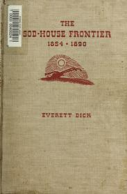 The sod-house frontier, 1854-1890 by Everett Newfon Dick