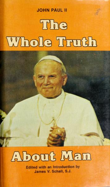 Cover of: The whole truth about man   Pope John Paul II